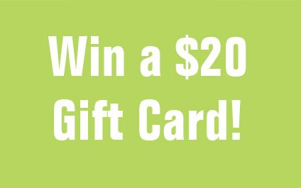 Who Else Wants to Win a $20 Gift Card?