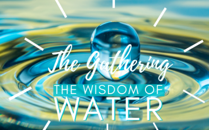 The Gathering – October 8 – The Wisdom of Water