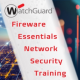 WatchGuard Fireware Essentials Network Security Training - 2/18 to 2/21