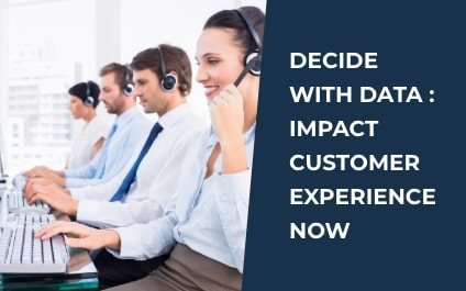 Decide with Data: Impact Customer Experience Now