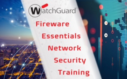 WatchGuard Fireware Essentials Network Security Training – 2/18 to 2/21