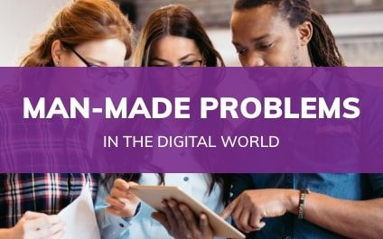 Man-Made Problems in the Digital World