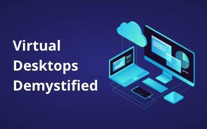 Virtual Desktops Demystified