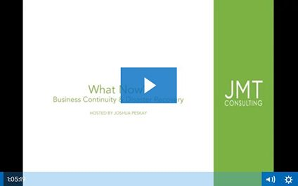 Webinar Recording—What Now? Business Continuity and Disaster Recovery with Joshua Peskay—Co-Presented by JMT Consulting and RoundTable Technology