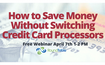 Webinar – How to Save Money Without Switching Credit Card Processors