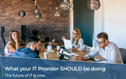 What your IT provider SHOULD be doing – The future of IT is now