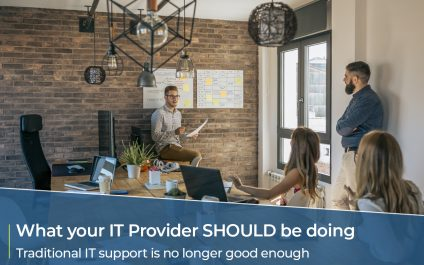 What your IT provider SHOULD be doing – Traditional IT support is no longer good enough