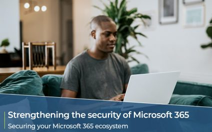 Strengthening the security of your Microsoft 365 ecosystem – Security first
