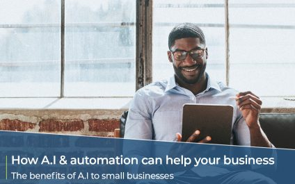 How A.I and Automation can help your small business – The benefits of A.I to small businesses