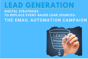 Digital Strategies for Replacing Event-based Lead Sources: #1. Email Automation Campaigns