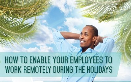 How to Enable Your Employees to Work Remotely During the Holidays