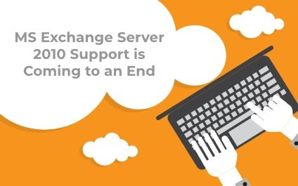 MS Exchange Server 2010 Support is Coming to an End