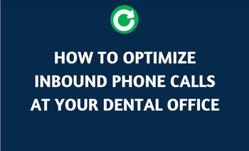 How to: Optimize Inbound Phone Calls at Your Dental Office