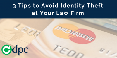 How to Avoid Identity Theft at Your Law Firm: 3 Security Tips