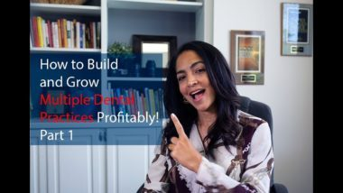 How to Build and Grow Multiple Dental Practices Profitably! – Part 1