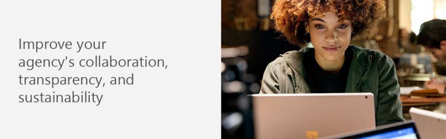 Improve your agency's collaboration, transparency, and sustainability. Get started with Microsoft 365.
