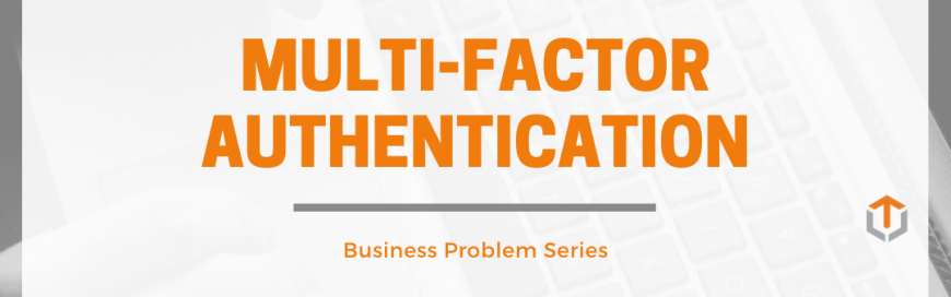 Multi-Factor Authentication: Business Problem Series