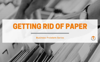 Getting Rid of Paper: Business Problem Series