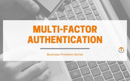 Multi-Factor Authentication: Business Problem Series
