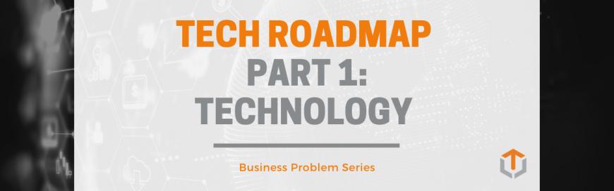 Building Your Tech Roadmap — Part 1: Technology