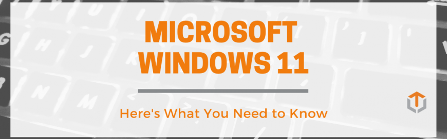Microsoft Windows 11: What You Need to Know