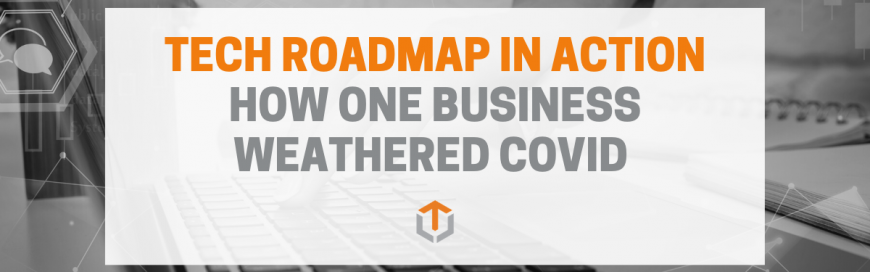 How a Tech Roadmap Helped One Business Weather COVID
