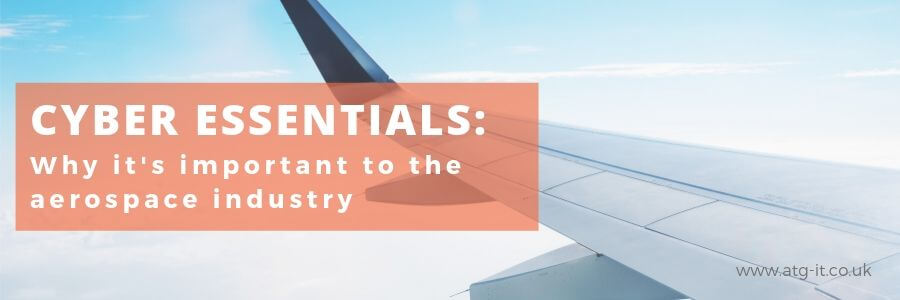 Why Cyber Essentials is important to the aerospace industry - blog feature image (900x300)
