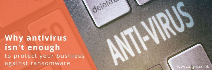 Why antivirus isn't enough to protect your business against ransomware blog feature image (900x300)