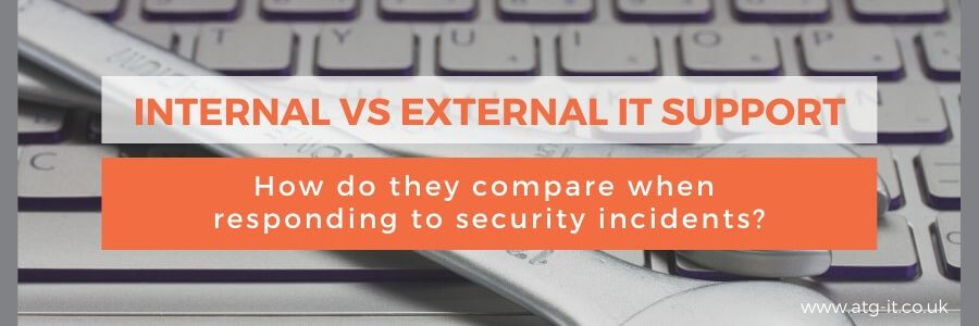 Internal vs External IT Support - How do they compare when responding to security incidents - blog feature image (900x300)