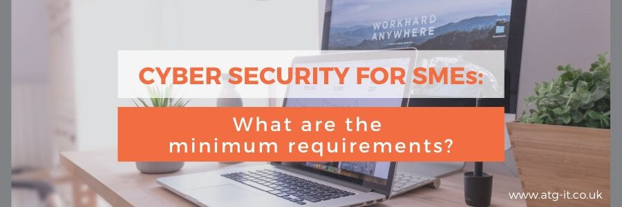 Cyber Security for SMEs What are the minimum requirements - blog feature image (900x300)