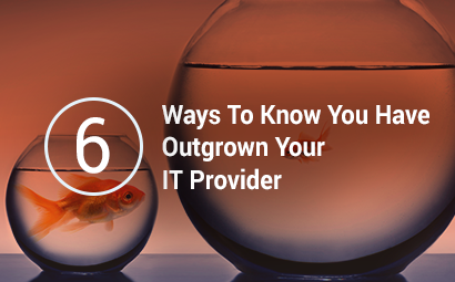 6 Ways To Know You have Outgrown Your IT Provider