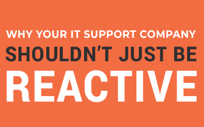 Why Your IT Support Company Shouldn't Just be Reactive