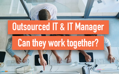 Outsourced IT and IT Manager: can They Work Together?