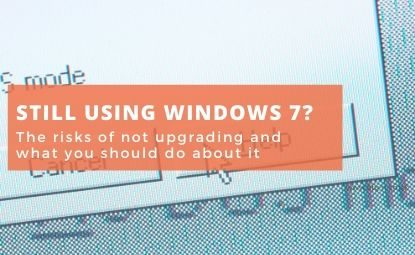 Still using Windows 7? Risks of not upgrading and what you should do about it