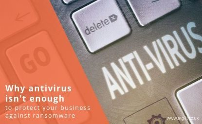 Why antivirus isn't enough to protect your business against ransomware