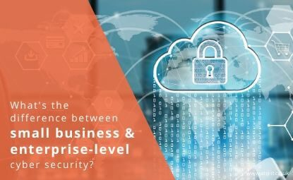 What's the difference between small business and enterprise-level cyber security?
