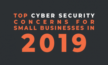 Top Cyber Security Concerns for Small Businesses in 2019
