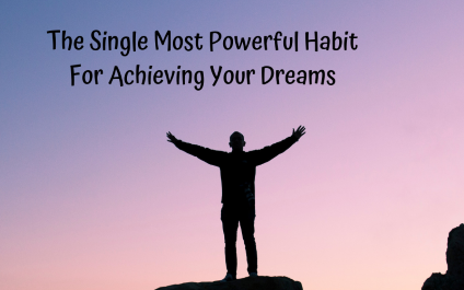 The Single Most Powerful Habit For Achieving Your Dreams