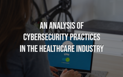 An Analysis of Cybersecurity Practices in the Healthcare Industry