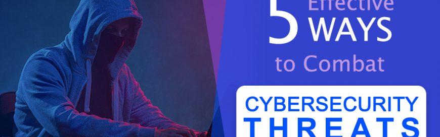 5 Effective Ways to Combat Cybersecurity Threats