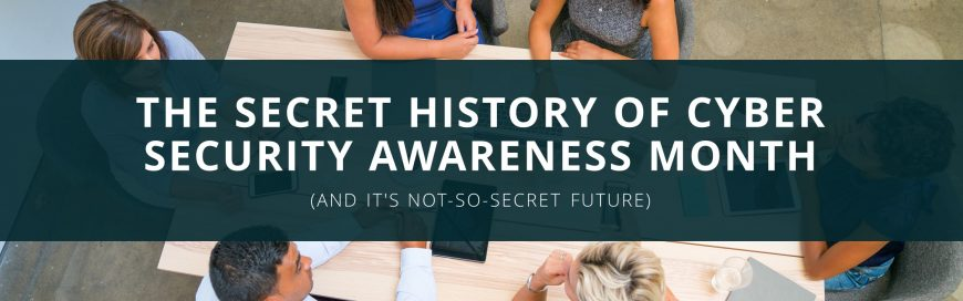 The Secret History of Cyber Security Awareness Month  (And it's Not-So-Secret Future)