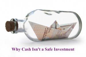 Why Cash Isn't a Safe Investment