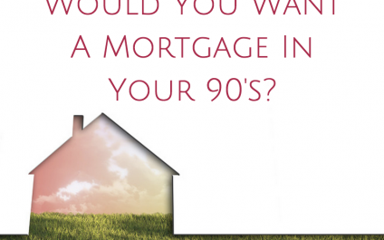 Would You Want A Mortgage In Your 90's?