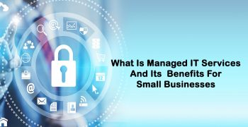 What Is Managed IT Services And Its Benefits For Small Businesses