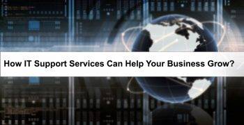How IT Support Services Can Help Your Business Grow?