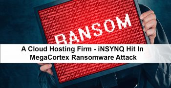 A Cloud Hosting Firm - iNSYNQ Hit In MegaCortex Ransomware Attack