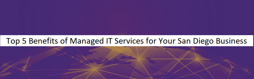 Top 5 Benefits of Managed IT Services for Your San Diego Business