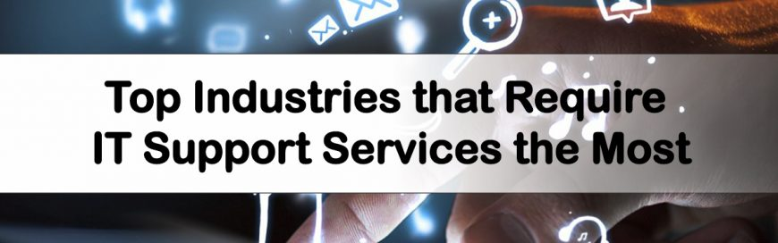 Top Industries That Require IT Support Services The Most