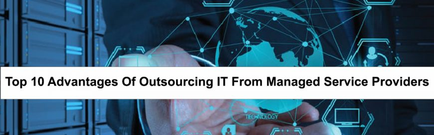 Top 10 Advantages of Outsourcing IT from Managed Service Providers
