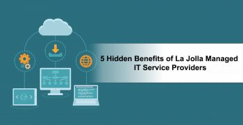 5 Hidden Benefits of La Jolla Managed IT Service Providers